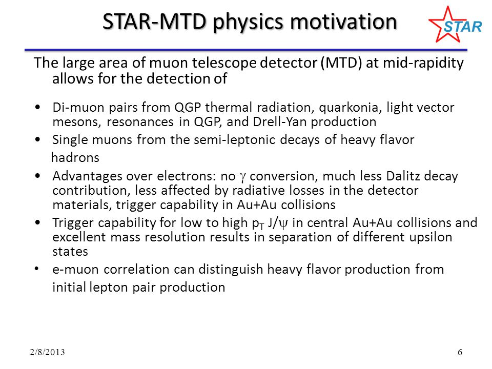 6 STAR-MTD physics motivation The large area of muon telescope detector (MTD) at mid-rapidity allows for the detection of Di-muon pairs from QGP therm