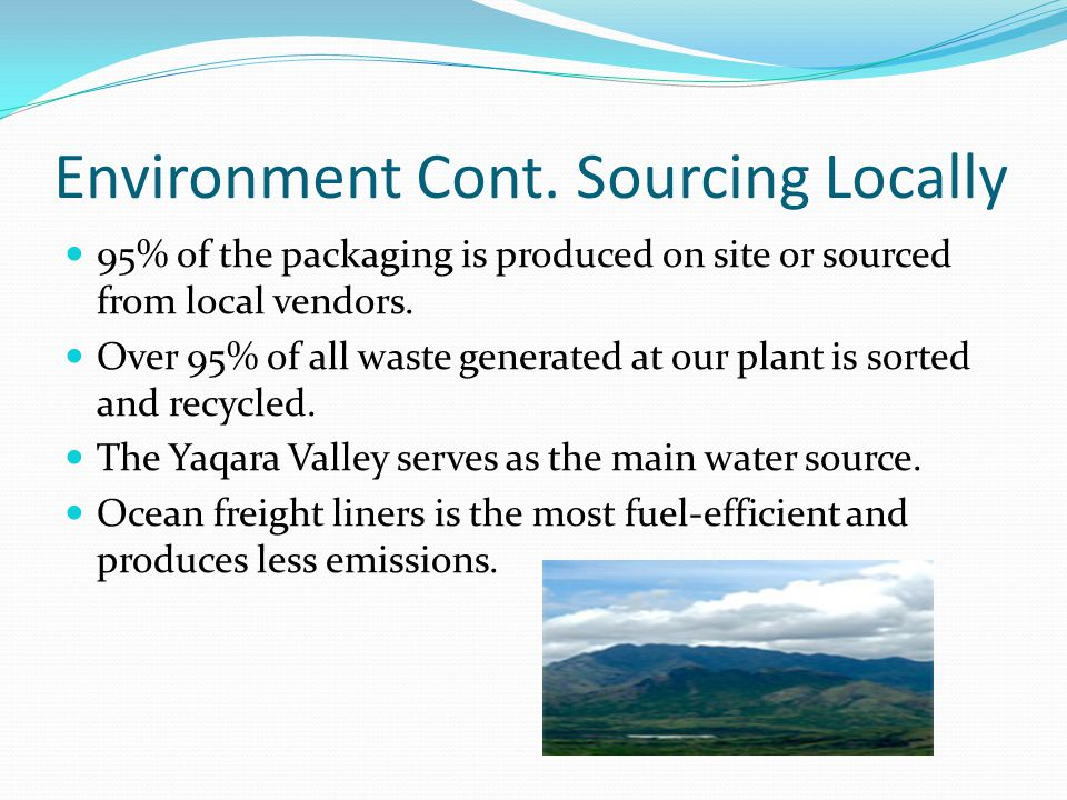 Environment Cont. Sourcing Locally 95% of the packaging is produced on site or sourced from local vendors. Over 95% of all waste generated at our plan