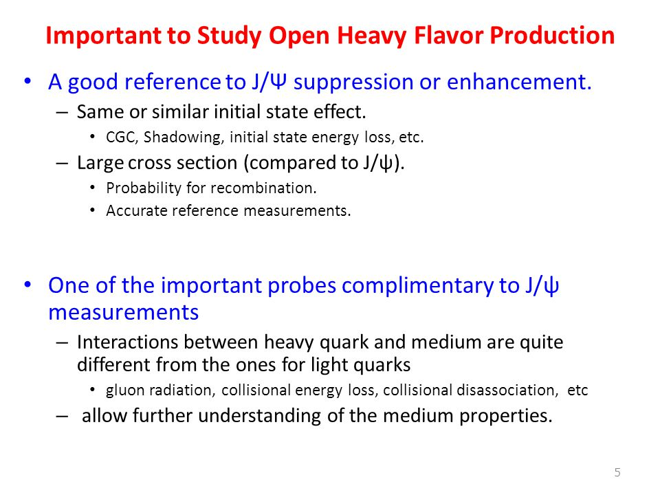 Important to Study Open Heavy Flavor Production A good reference to J/Ψ suppression or enhancement.