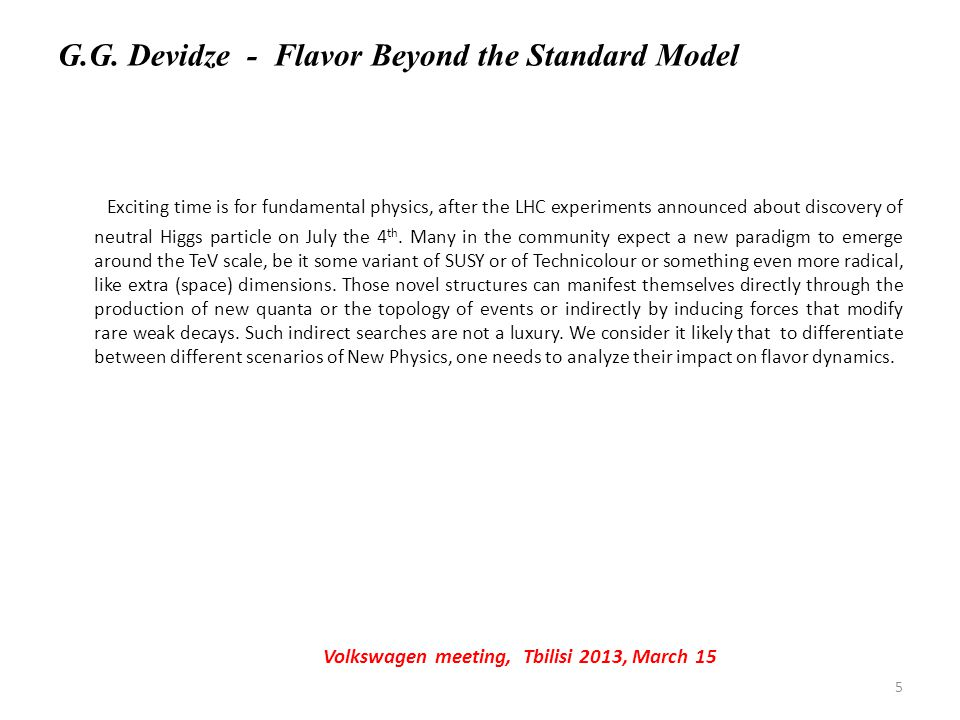 G.G. Devidze - Flavor Beyond the Standard Model Exciting time is for fundamental physics, after the LHC experiments announced about discovery of neutr
