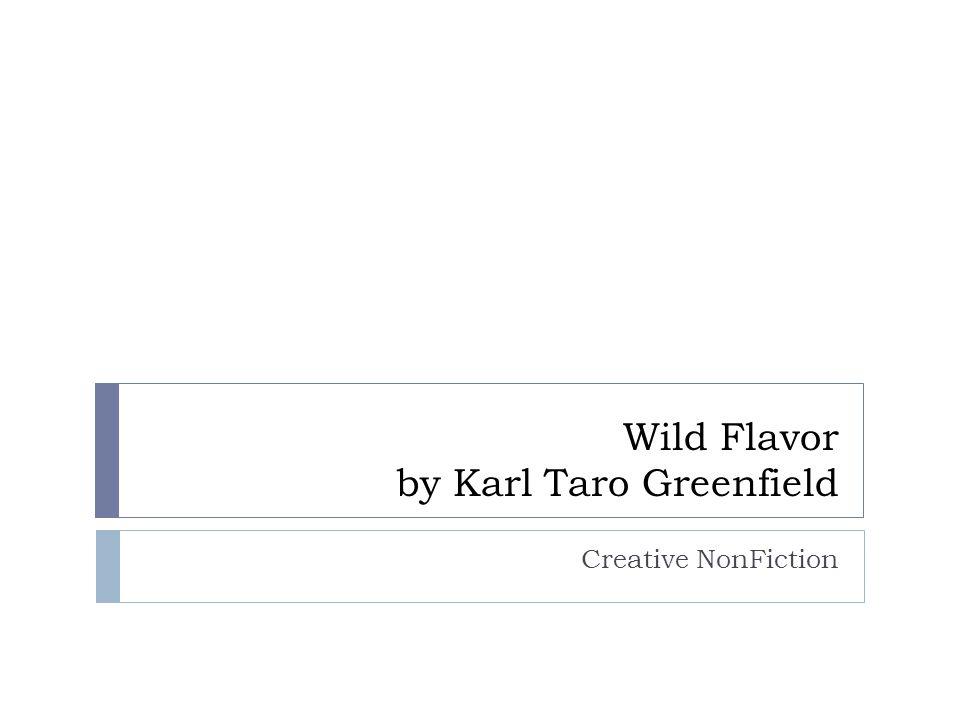 Wild Flavor by Karl Taro Greenfield Creative NonFiction