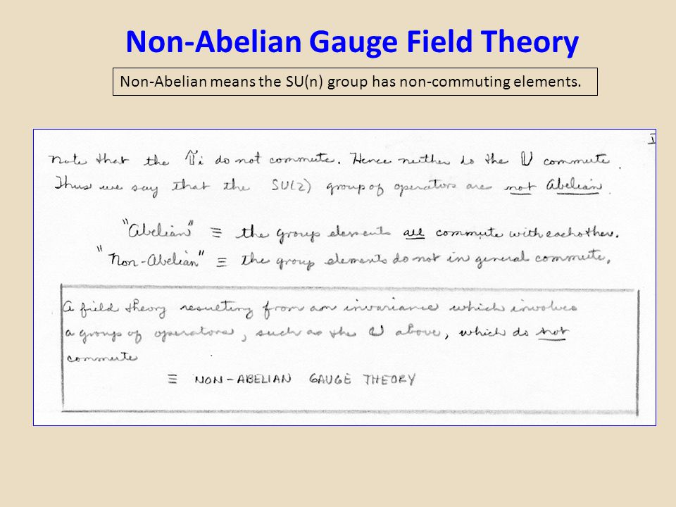Non-Abelian Gauge Field Theory Non-Abelian means the SU(n) group has non-commuting elements.