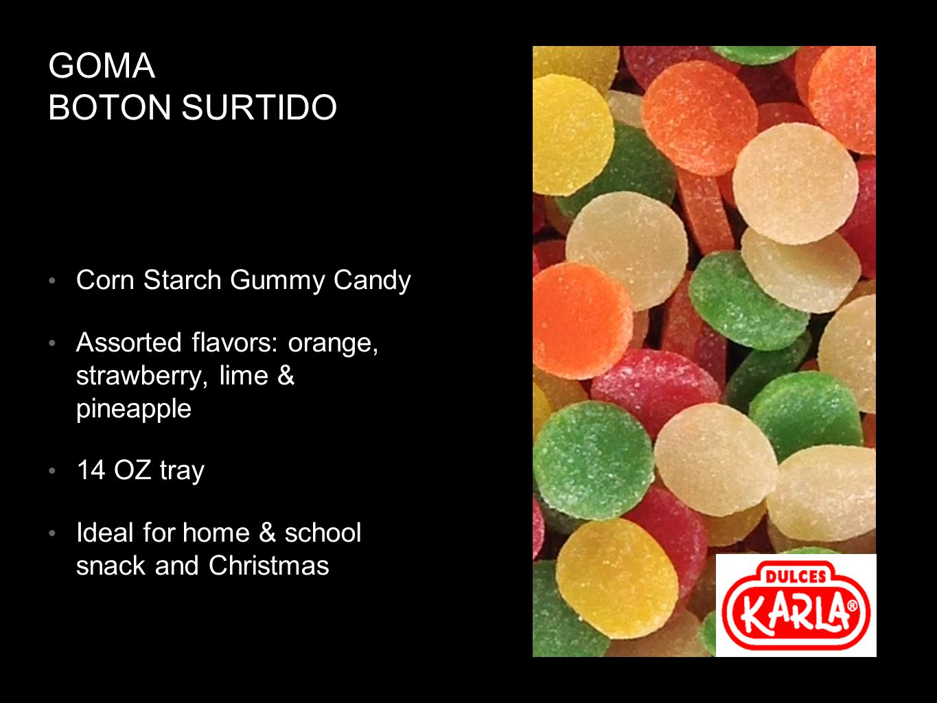 GOMA BOTON SURTIDO Corn Starch Gummy Candy Assorted flavors: orange, strawberry, lime & pineapple 14 OZ tray Ideal for home & school snack and Christmas