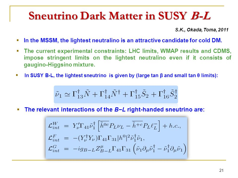 Sneutrino Dark Matter in SUSY B-L  In SUSY B-L, the lightest sneutrino is given by (large tan β and small tan θ limits): 21  In the MSSM, the lightest neutralino is an attractive candidate for cold DM.