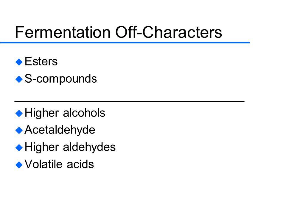 Fermentation Off-Characters  Esters  S-compounds ___________________________________  Higher alcohols  Acetaldehyde  Higher aldehydes  Volatile acids