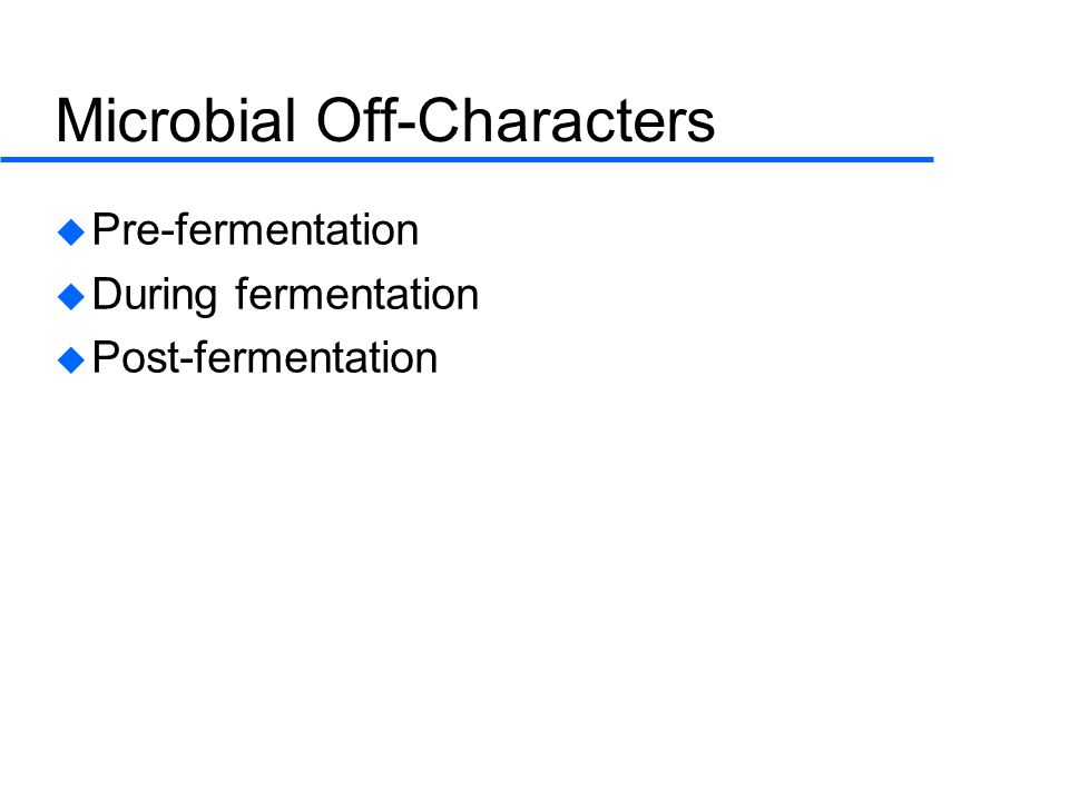 Microbial Off-Characters  Pre-fermentation  During fermentation  Post-fermentation