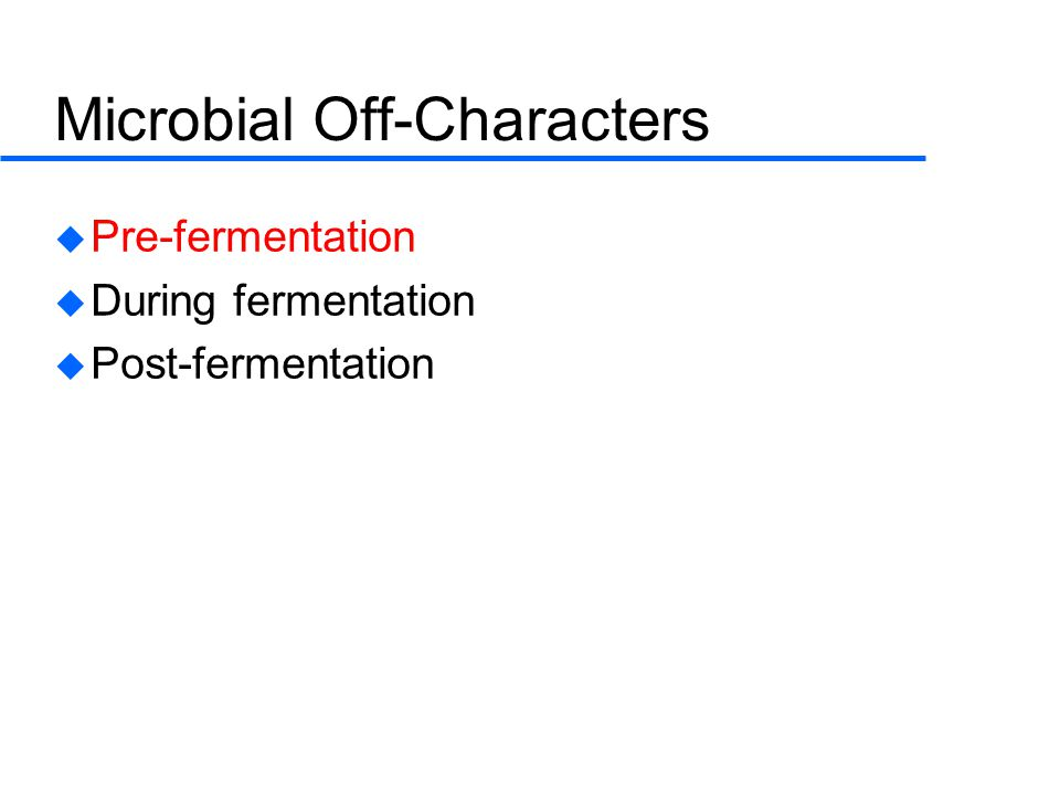 Microbial Off-Characters  Pre-fermentation  During fermentation  Post-fermentation