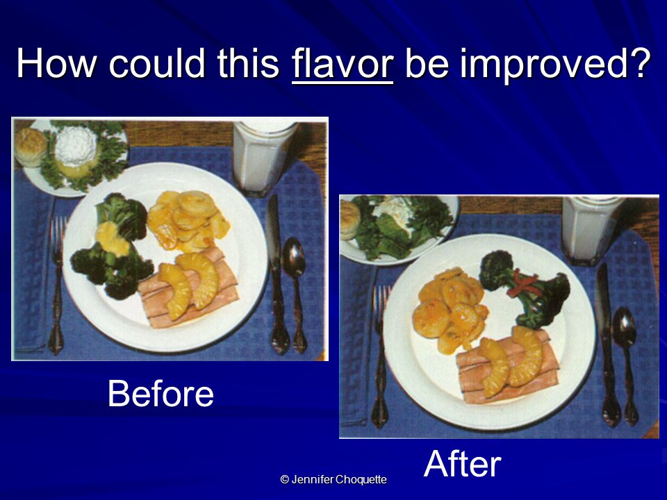 How could this flavor be improved? Before After © Jennifer Choquette