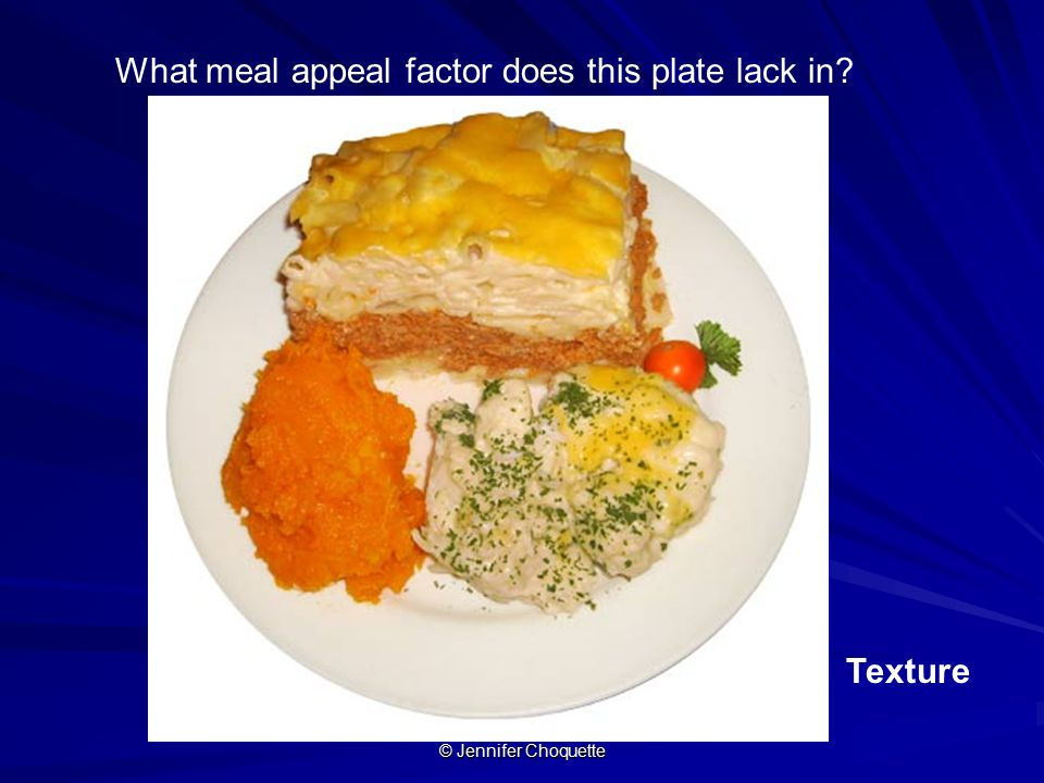 What meal appeal factor does this plate lack in? Texture © Jennifer Choquette