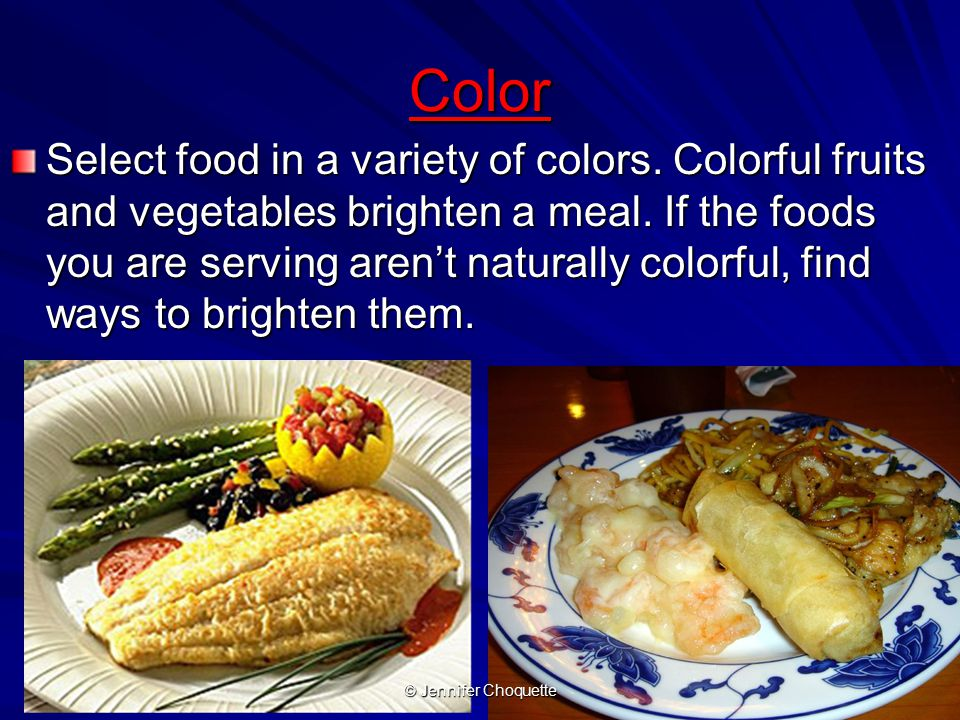 Color Select food in a variety of colors. Colorful fruits and vegetables brighten a meal.