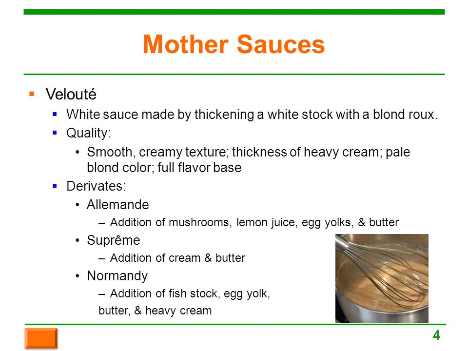 Mother Sauces  Velouté  White sauce made by thickening a white stock with a blond roux.