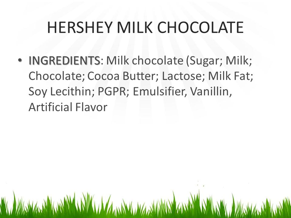HERSHEY MILK CHOCOLATE INGREDIENTS INGREDIENTS: Milk chocolate (Sugar; Milk; Chocolate; Cocoa Butter; Lactose; Milk Fat; Soy Lecithin; PGPR; Emulsifie