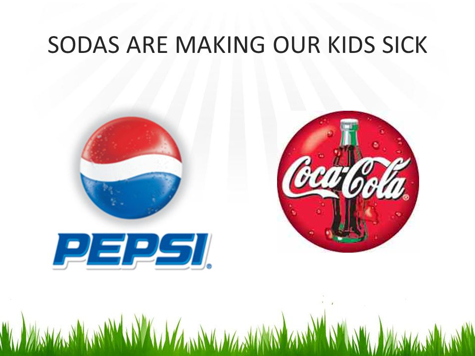 SODAS ARE MAKING OUR KIDS SICK