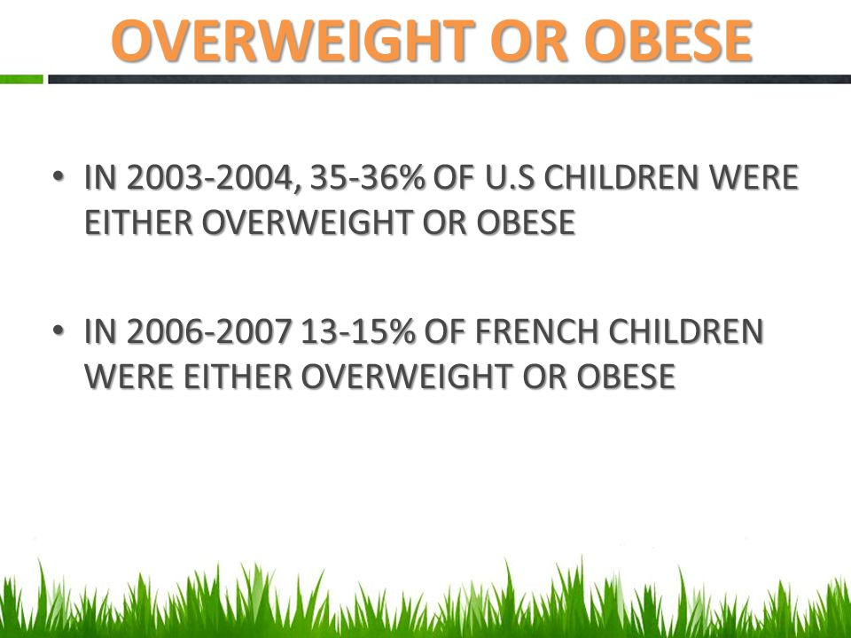 IN 2003-2004, 35-36% OF U.S CHILDREN WERE EITHER OVERWEIGHT OR OBESE IN 2003-2004, 35-36% OF U.S CHILDREN WERE EITHER OVERWEIGHT OR OBESE IN 2006-2007