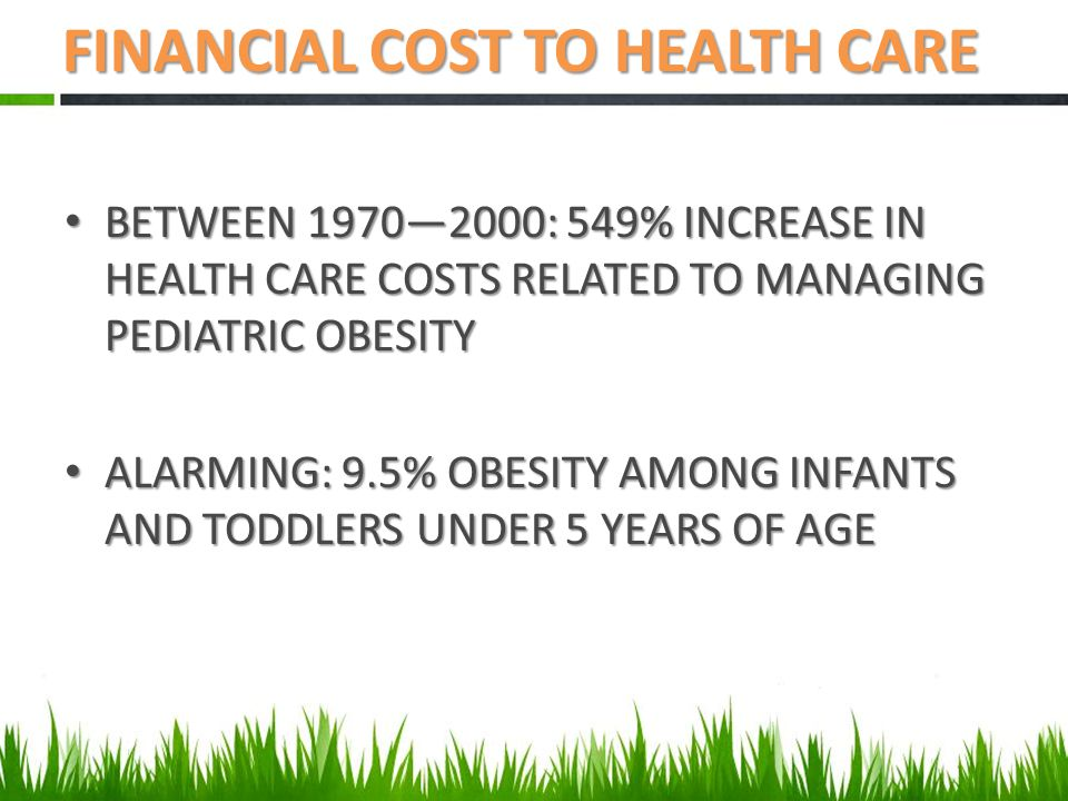 BETWEEN 1970—2000: 549% INCREASE IN HEALTH CARE COSTS RELATED TO MANAGING PEDIATRIC OBESITY BETWEEN 1970—2000: 549% INCREASE IN HEALTH CARE COSTS RELA