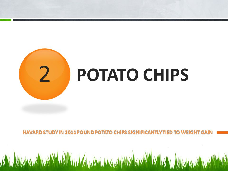 POTATO CHIPS HAVARD STUDY IN 2011 FOUND POTATO CHIPS SIGNIFICANTLY TIED TO WEIGHT GAIN 2