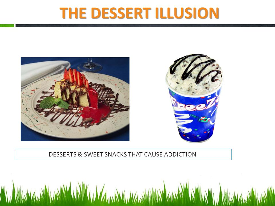 THE DESSERT ILLUSION DESSERTS & SWEET SNACKS THAT CAUSE ADDICTION