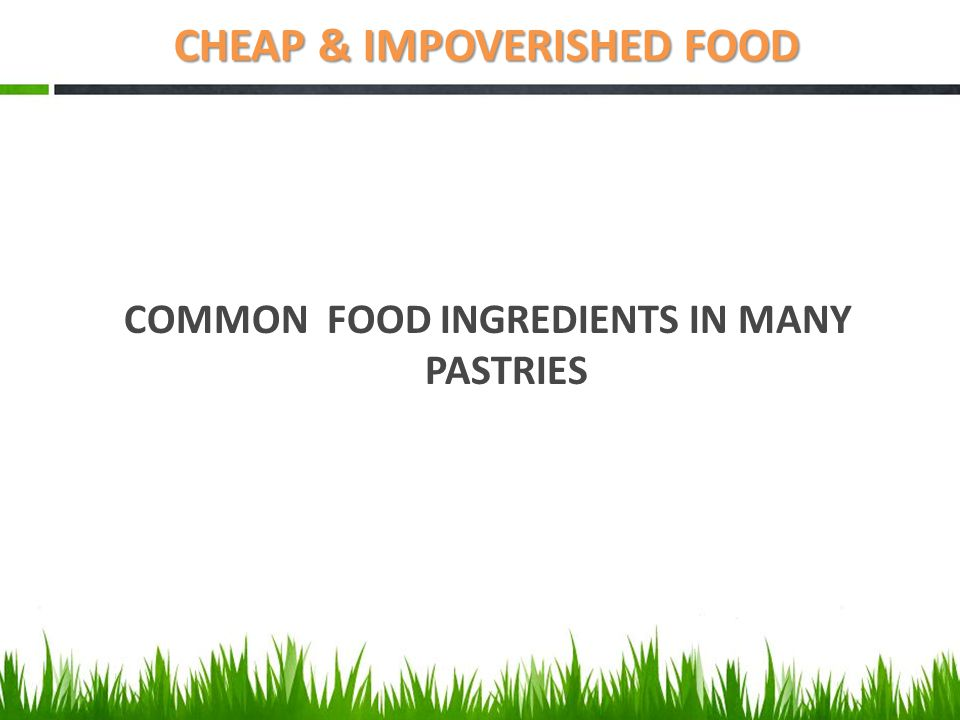 COMMON FOOD INGREDIENTS IN MANY PASTRIES CHEAP & IMPOVERISHED FOOD