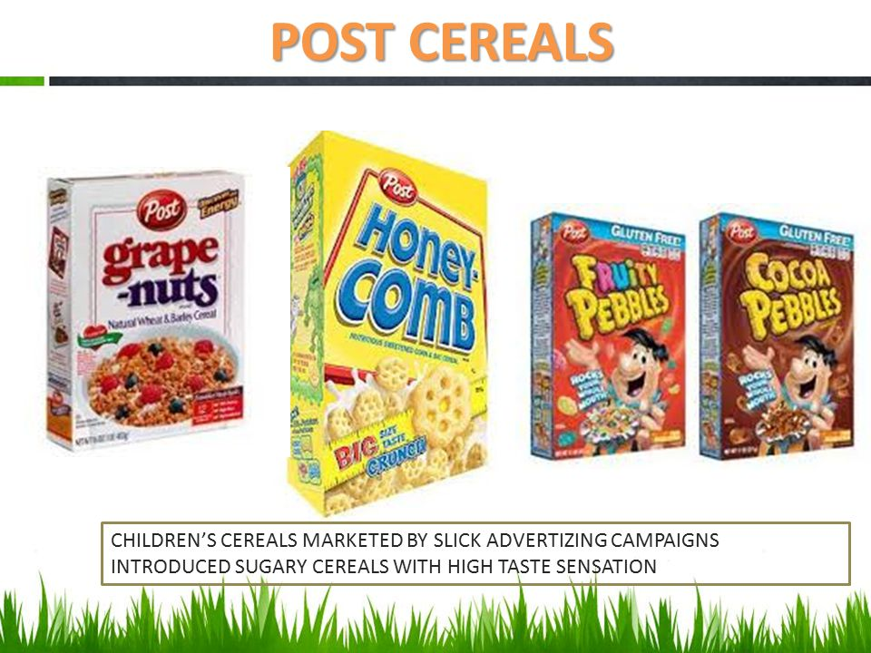 POST CEREALS CHILDREN'S CEREALS MARKETED BY SLICK ADVERTIZING CAMPAIGNS INTRODUCED SUGARY CEREALS WITH HIGH TASTE SENSATION