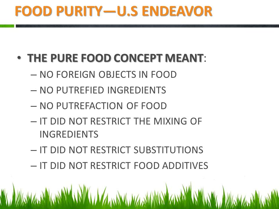 THE PURE FOOD CONCEPT MEANT THE PURE FOOD CONCEPT MEANT: – NO FOREIGN OBJECTS IN FOOD – NO PUTREFIED INGREDIENTS – NO PUTREFACTION OF FOOD – IT DID NO