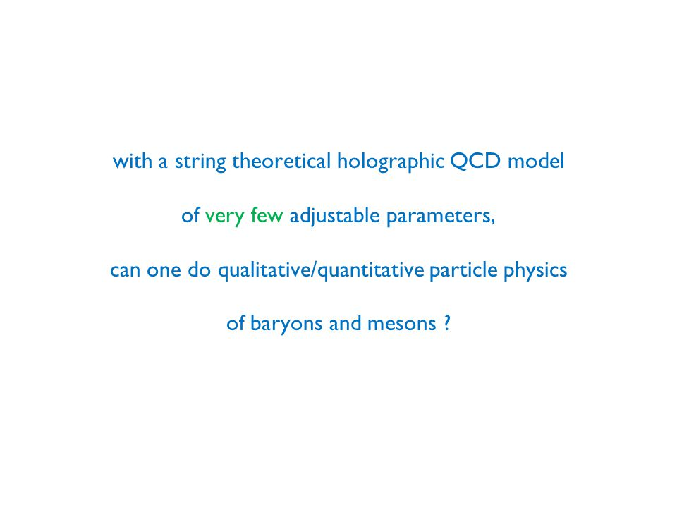 with a string theoretical holographic QCD model of very few adjustable parameters, can one do qualitative/quantitative particle physics of baryons and