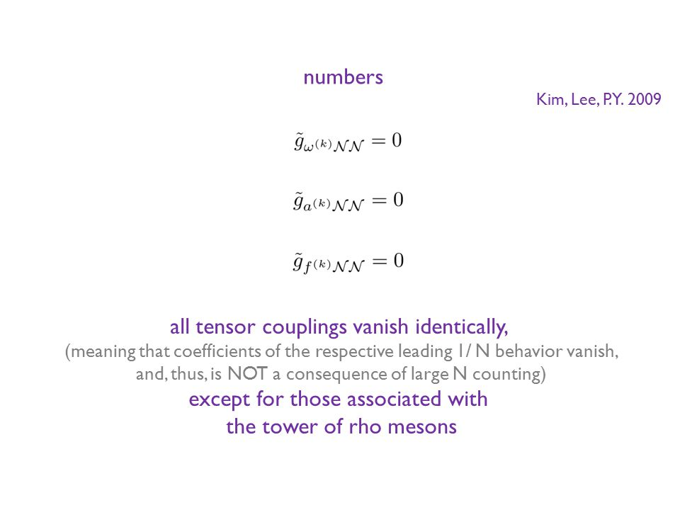 all tensor couplings vanish identically, (meaning that coefficients of the respective leading 1/ N behavior vanish, and, thus, is NOT a consequence of large N counting) except for those associated with the tower of rho mesons Kim, Lee, P.Y.