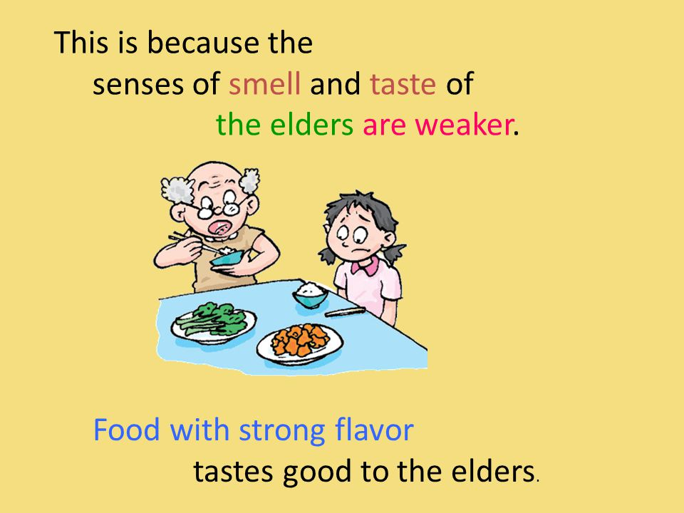 Why do the elders like to take in food with strong flavor It's too salty!