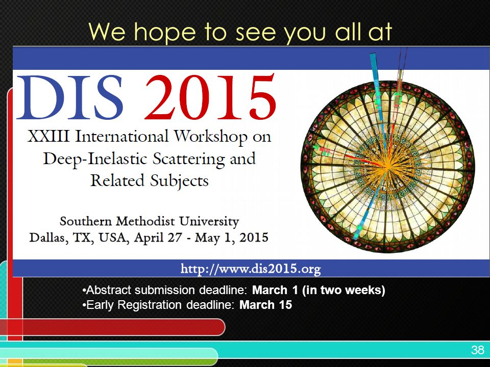 38 We hope to see you all at Abstract submission deadline: March 1 (in two weeks) Early Registration deadline: March 15
