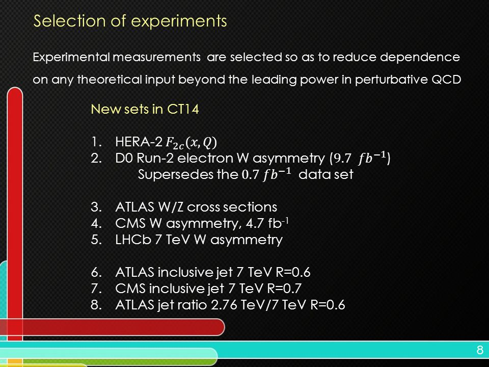 8 Selection of experiments Experimental measurements are selected so as to reduce dependence on any theoretical input beyond the leading power in pert