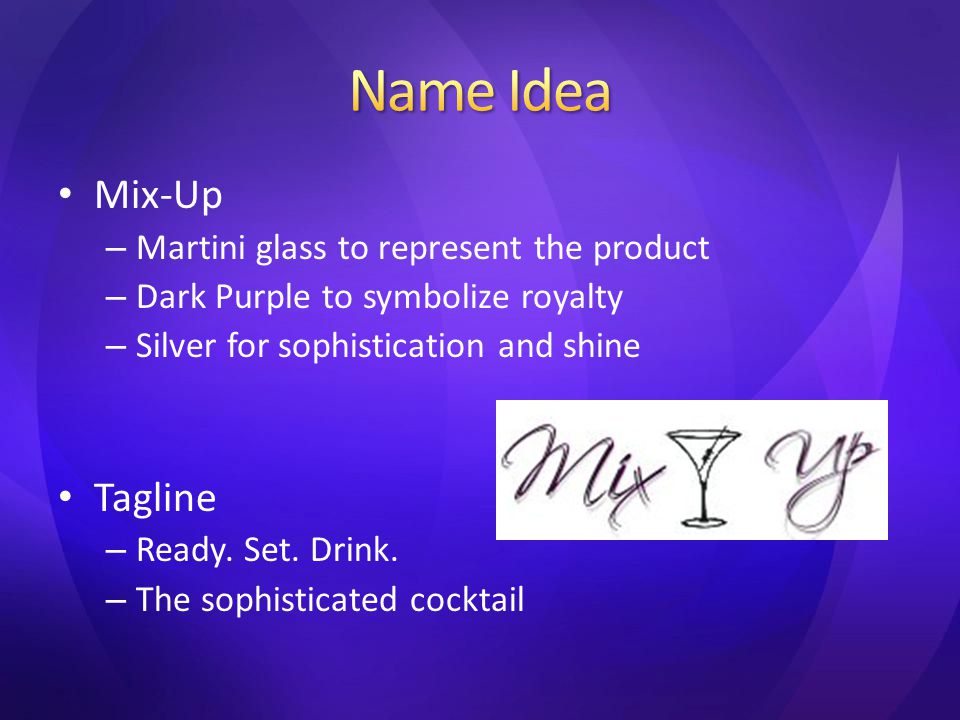 Mix-Up – Martini glass to represent the product – Dark Purple to symbolize royalty – Silver for sophistication and shine Tagline – Ready.