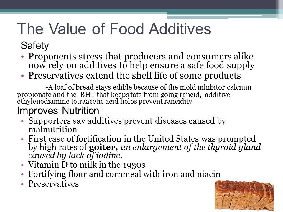 The Value of Food Additives Safety Proponents stress that producers and consumers alike now rely on additives to help ensure a safe food supply Preser