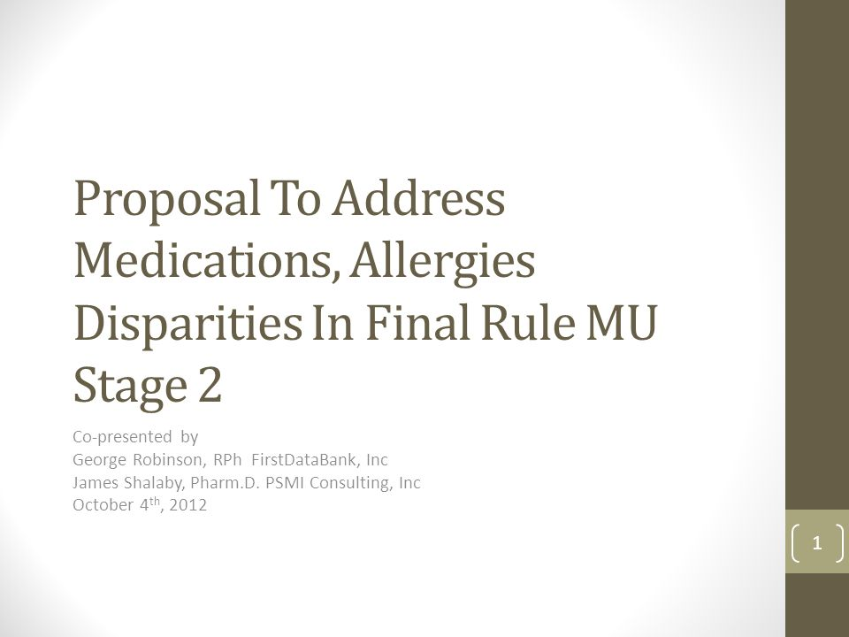 Proposal To Address Medications, Allergies Disparities In Final Rule MU Stage 2 Co-presented by George Robinson, RPh FirstDataBank, Inc James Shalaby, Pharm.D.