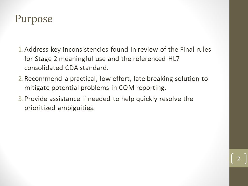 Purpose 1.Address key inconsistencies found in review of the Final rules for Stage 2 meaningful use and the referenced HL7 consolidated CDA standard.