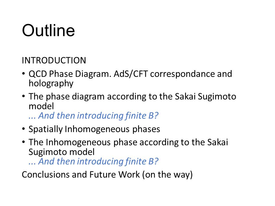 Outline INTRODUCTION QCD Phase Diagram. AdS/CFT correspondance and holography The phase diagram according to the Sakai Sugimoto model... And then intr