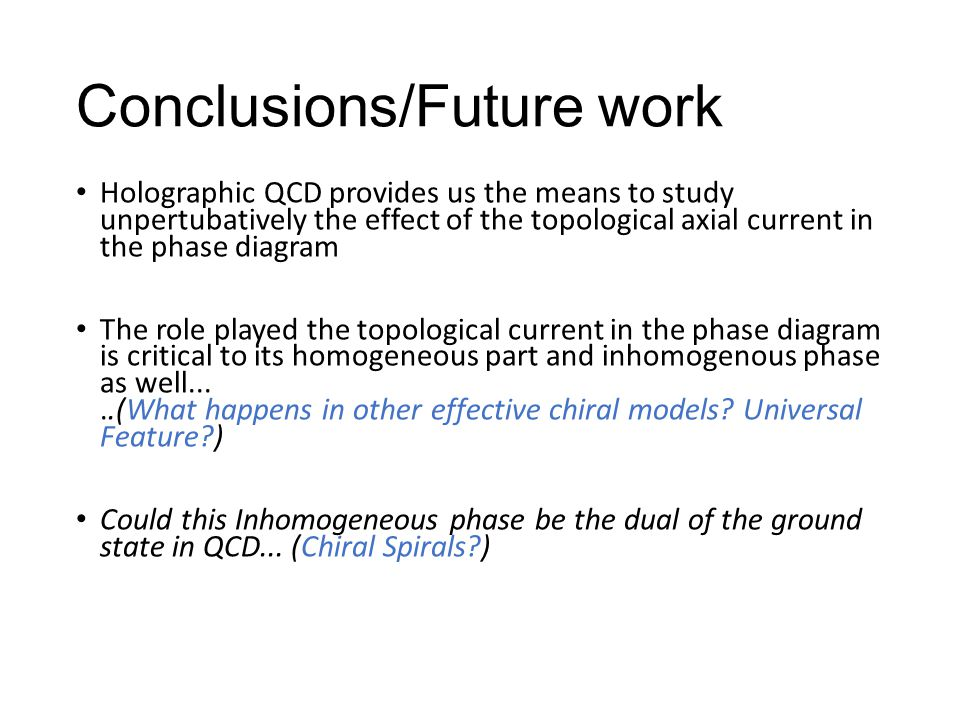 Conclusions/Future work Holographic QCD provides us the means to study unpertubatively the effect of the topological axial current in the phase diagra