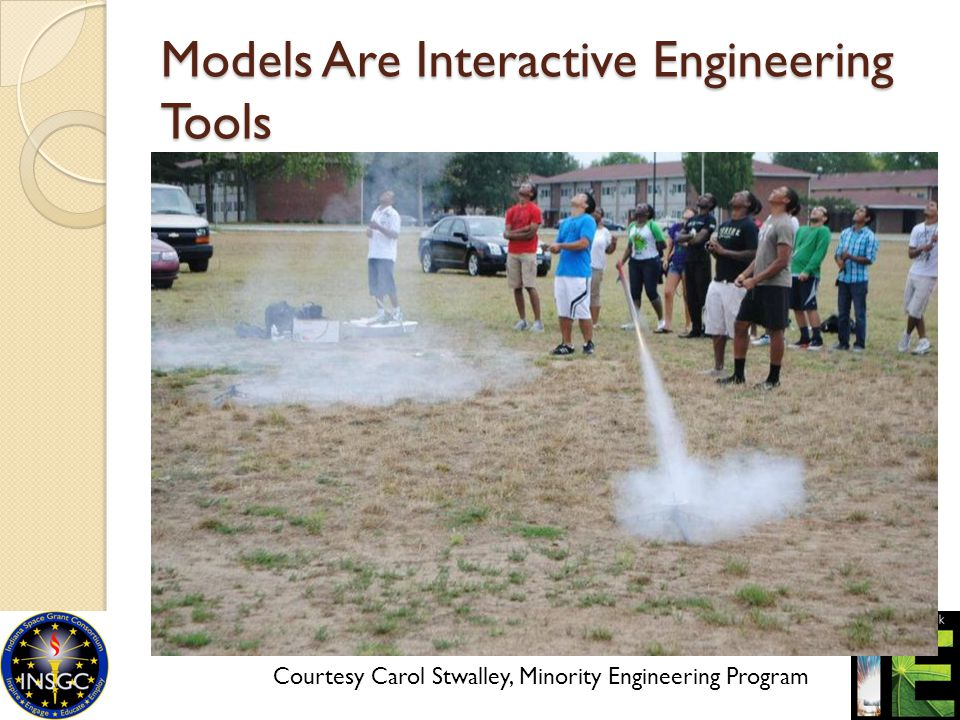 Models Are Interactive Engineering Tools Courtesy Carol Stwalley, Minority Engineering Program