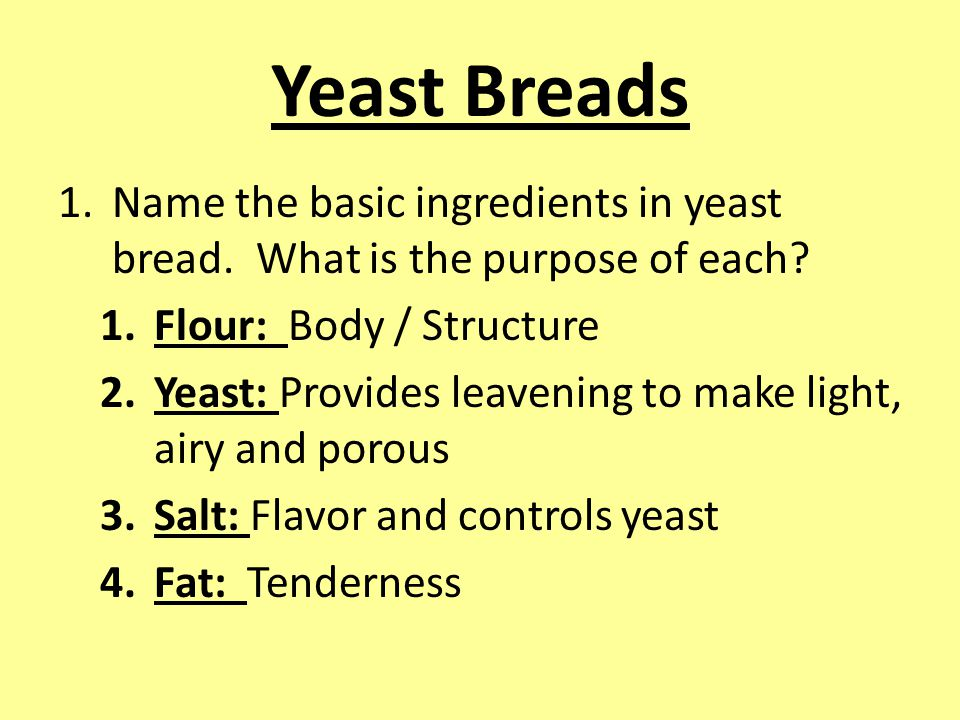 Yeast Breads 1.Name the basic ingredients in yeast bread.