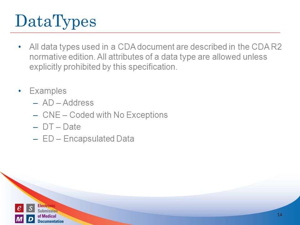 All data types used in a CDA document are described in the CDA R2 normative edition. All attributes of a data type are allowed unless explicitly prohi