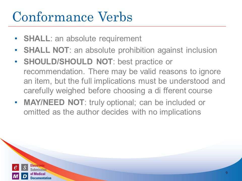 SHALL: an absolute requirement SHALL NOT: an absolute prohibition against inclusion SHOULD/SHOULD NOT: best practice or recommendation.