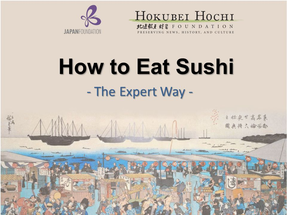 How to Eat Sushi How to Eat Sushi - The Expert Way -