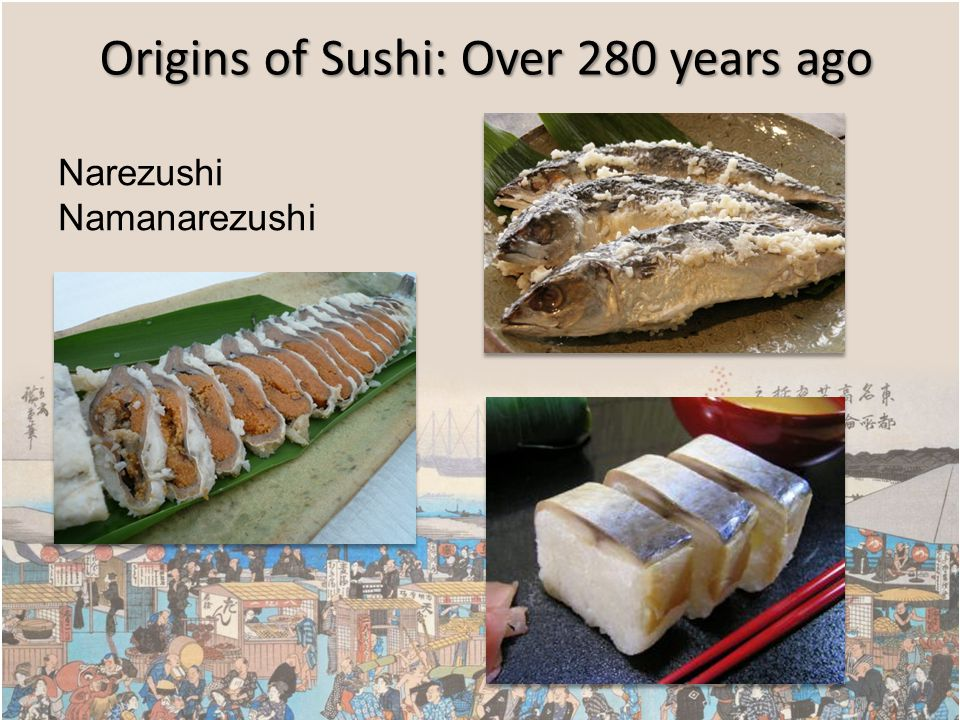 Origins of Sushi: Over 280 years ago Narezushi Namanarezushi