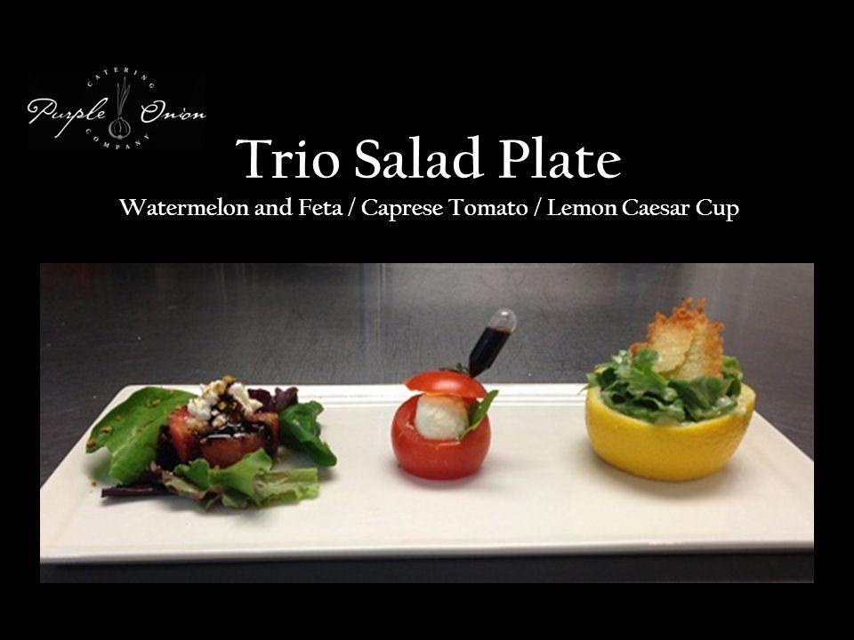 Trio Salad Plate Watermelon and Feta / Caprese Tomato / Lemon Caesar Cup
