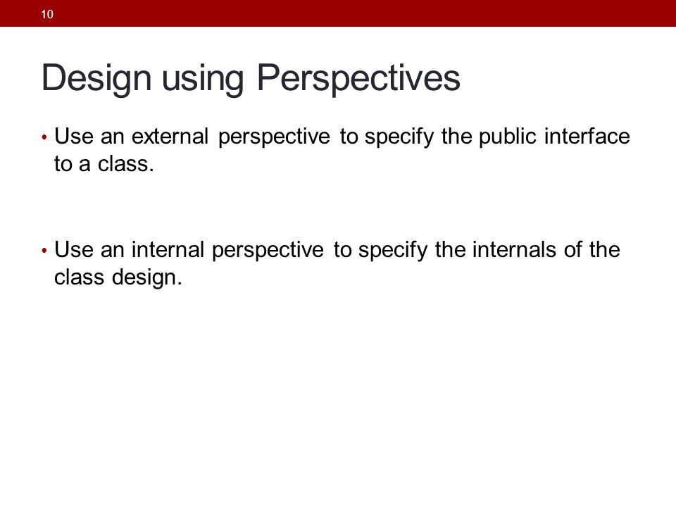 10 Design using Perspectives Use an external perspective to specify the public interface to a class.