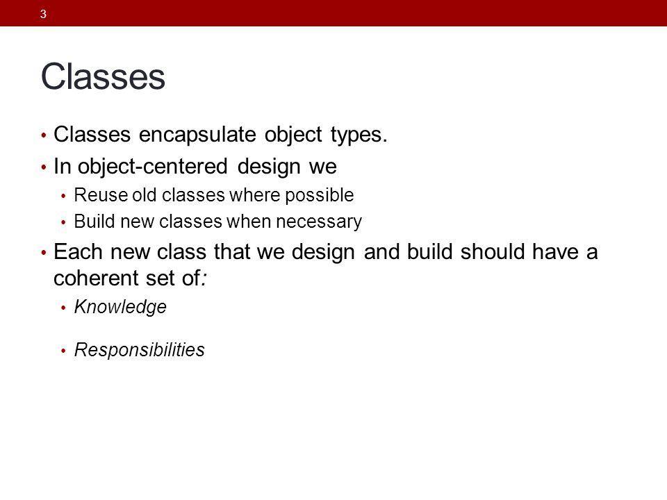 3 Classes Classes encapsulate object types.
