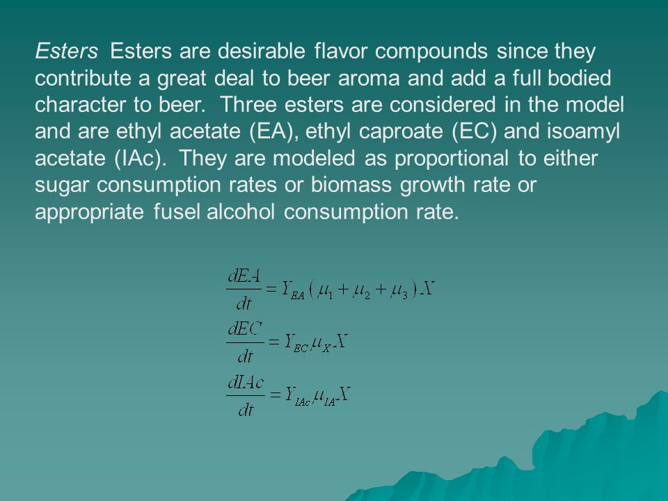 Esters Esters are desirable flavor compounds since they contribute a great deal to beer aroma and add a full bodied character to beer.