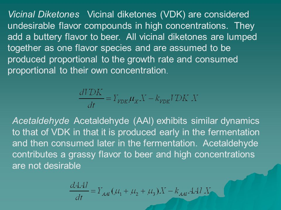 Vicinal Diketones Vicinal diketones (VDK) are considered undesirable flavor compounds in high concentrations.