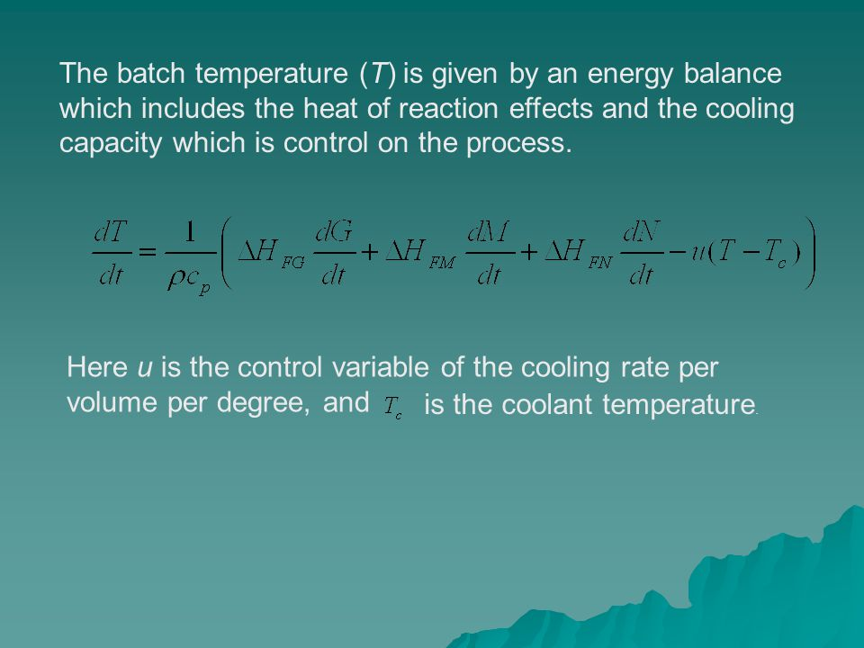 The batch temperature (T) is given by an energy balance which includes the heat of reaction effects and the cooling capacity which is control on the process.