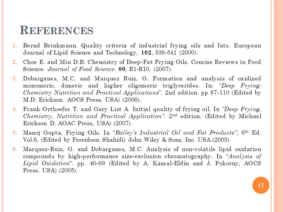 17 R EFERENCES 1.Bernd Brinkmann. Quality criteria of industrial frying oils and fats.