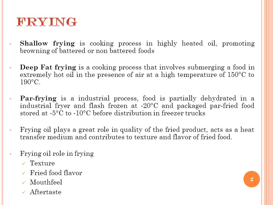 Shallow frying is cooking process in highly heated oil, promoting browning of battered or non battered foods Deep Fat frying is a cooking process that