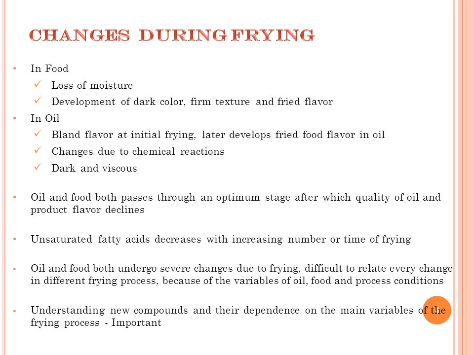 4 In Food Loss of moisture Development of dark color, firm texture and fried flavor In Oil Bland flavor at initial frying, later develops fried food f